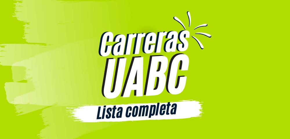 carreras uabc lista completa facultades y carreras