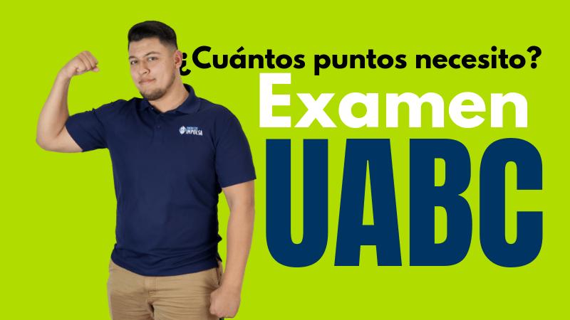 cuantos puntos necesito para la uabc y quedar en la uabc admisiones uabc