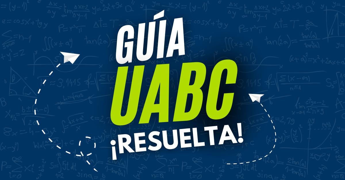 guia uabc descargar admisiones uabc resuelta proyecto impulsa unibetas uabc